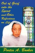 Out of Grief into the Spirit and Other Reflections on Life