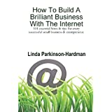 How to Build a Brilliant Business With The Internet: 101 essential hints & tips for every successful small business & entrepreneurby Linda Parkinson-Hardman