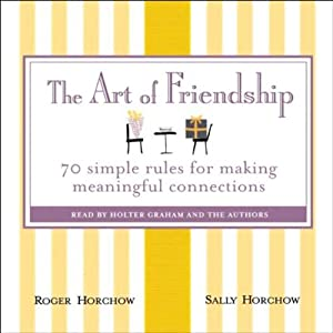 The Art of Friendship: 70 Simple Rules for Making Meaningful Connections | [Roger Horchow, Sally Horchow]