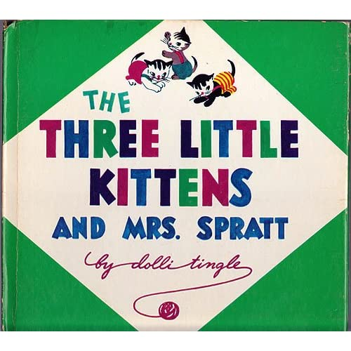 The Three Little Kittens and Mrs. Spratt, Tingle, Dolli