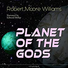 Planet of the Gods Audiobook by Robert Moore Williams Narrated by Edward Miller