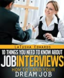 img - for 10 Things You Need to Know about Job Interviews: How to Land Your Dream Job book / textbook / text book