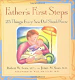 Fathers First Steps: 25 Things Every New Dad Should Know