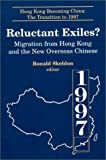 img - for Reluctant Exiles?: Migration from Hong Kong and the New Overseas Chinese (Hong Kong Becoming China : the Transition to 1997) book / textbook / text book