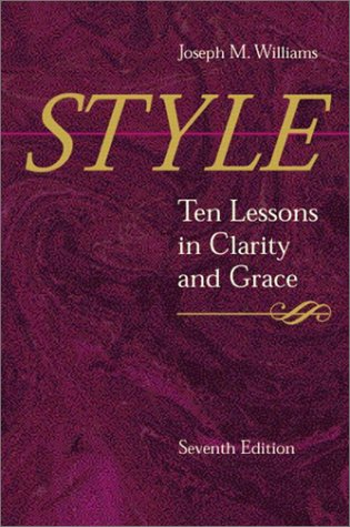 Style: Ten Lessons in Clarity and Grace (7th Edition): Joseph M. Williams: 9780321095176: Amazon.com: Books
