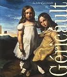 echange, troc Patrice Béghain, Sylvie Ramond, Bruno Chenique, Stefan Germer, Collectif - Géricault : La folie d'un monde