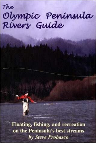 Olympic Peninsula Rivers Guide: Fishing, Floating, and Recreations on the Peninsula's best streams