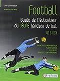 Football - Guide de l'éducateur du jeune gardien de but - Principes fondamentaux, planification, priorités, séances d'entraînement...