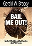 img - for Bail Me Out!: Handling Difficult Data and Tough Questions About Public Schools book / textbook / text book