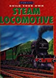 img - for Build Your Owne Steam Locomotive A Complete, Easy-To-Assemble Model book / textbook / text book