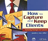 How to Capture and Keep Clients: Marketing Strategies for Lawyers