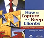 How to Capture and Keep Clients: Mark...