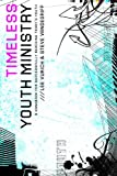 Timeless Youth Ministry: A Handbook for Successfully Reaching Todays Youth