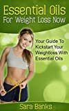 Essential Oils For Weight Loss: Your Guide To Kickstart Your Weight Loss With Essential Oils (Free Bonus Included) (weight loss strategies, weight loss tips Book 1)
