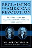 Reclaiming the American Revolution: The Kentucky and Virginia Resolutions and Their Legacy by William Watkins