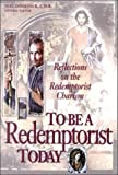 img - for To Be a Redemptorist Today: Reflections on the Redemptorist Charism book / textbook / text book