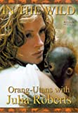 In The Wild - Orang-Utans With Julia Roberts [1998] [DVD]