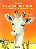 echange, troc Florence Guiraud - L'histoire de la girafe blanche qui voulait ressembler à une vraie girafe
