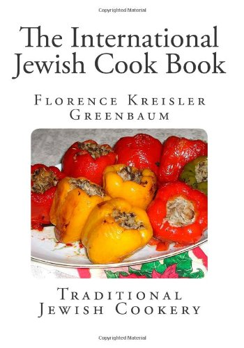 The International Jewish Cook Book (Traditional Jewish Cookery) by Florence Kreisler Greenbaum
