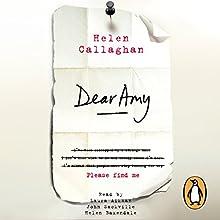 Dear Amy Audiobook by Helen Callaghan Narrated by Helen Baxendale, John Sackville, Laura Aikman