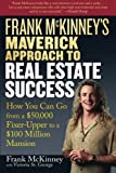 img - for Frank McKinney's Maverick Approach to Real Estate Success: How You can Go From a $50,000 Fixer Upper to a $100 Million Mansion book / textbook / text book