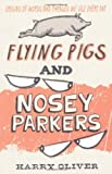 Flying Pigs and Nosey Parkers: Origins of Words and Phrases We Use Every Day Harry Oliver