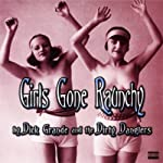 Girls Gone Raunchy | Dick Grande, The Dirty Danglers