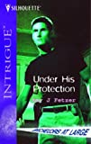 Under His Protection (Bachelors at Large, Book 1) (Harlequin Intrigue Series #733) (0373227337) by Fetzer, Amy J.