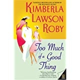 Too Much of a Good Thing ~ Kimberla Lawson Roby