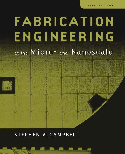 Fabrication Engineering at the Micro and Nanoscale (Oxford Series in Electrical and Computer Engineering)