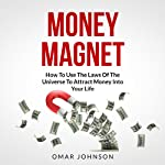 Money Magnet: How to Use the Laws of the Universe to Attract Money into Your Life | Omar Johnson