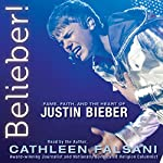 Belieber!: Fame, Faith, and the Heart of Justin Bieber | Cathleen Falsani