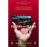 Playing with Trains: A Passion Beyond Scaleby Sam Posey