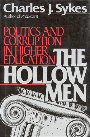 The Hollow Men: Politics and Corruption In Higher Education, CHARLES J. SYKES