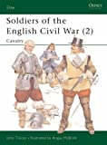Soldiers of the English Civil War (2): Cavalry (Elite) (v. 2) (0850459400) by Tincey, John