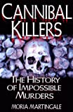 Cannibal Killers: The History of Impossible Murders (0786707038) by Moira Martingale
