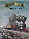 img - for Iron Horses to Promontory Railroad: Central Pacific-Union Pacific book / textbook / text book