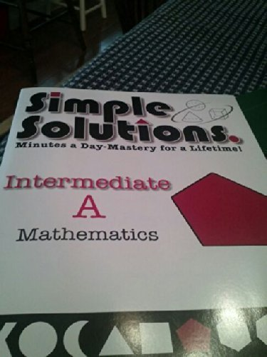 Simple Solutions. Minutes a Day-Mastery for a lifetime! (Intermediate 'A' Mathematics)