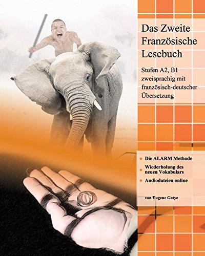 das-zweite-franzosische-lesebuch-stufen-a2-und-b1-zweisprachig-mit-franzosisch-deutscher-ubersetzung