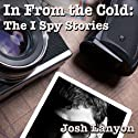 In From the Cold: The I Spy Stories: I Spy Something, Volume 1 (       UNABRIDGED) by Josh Lanyon Narrated by Alexander J. Masters