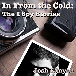 In From the Cold: The I Spy Stories: I Spy Something, Volume 1 | [Josh Lanyon]
