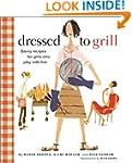 Dressed to Grill: Savvy Secrets & Tem...
