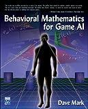 Behavioral mathematics for game AI /