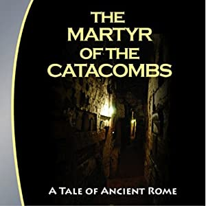 The Martyr of the Catacombs: A Tale of Ancient Rome | [Hudson Audio Publishing]