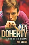 Ken Doherty: Life in the Frame: My Story