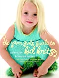 The Yarn Girls' Guide to Kid Knits: Patterns for Babies and Toddlers (1400051711) by Carles, Julie