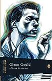 Extraordinary Canadians Glenn Gould