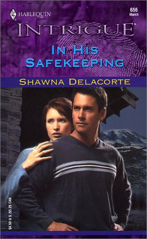 IN HIS SAFEKEEPING (Harlequin Intrigue, No. 656), Shawna Delacorte