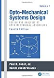 img - for Opto-Mechanical Systems Design, Fourth Edition, Volume 1: Design and Analysis of Opto-Mechanical Assemblies book / textbook / text book