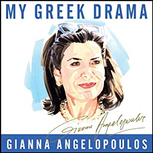 My Greek Drama: Life, Love, and One Woman's Olympic Effort to Bring Glory to Her Country | [Gianna Angelopoulos]